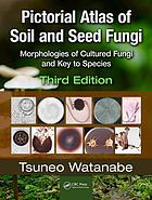 Pictorial atlas of soil and seed fungi : morphologies of cultured fungi and key to species