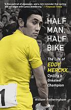 Half man, half bike : the life of Eddy Merckx, cycling's greatest champion
