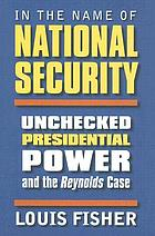 In the name of national security : unchecked presidential power and the Reynolds case