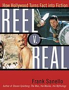 Reel v. real : how Hollywood turns fact into fiction