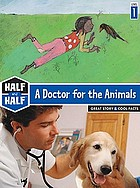 A doctor for the animals : great story & cool facts