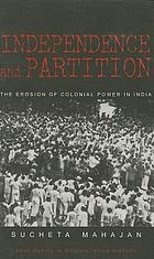 Independence and partition : the erosion of colonial power in India