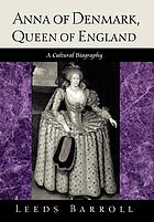 Anna of Denmark, Queen of England : a cultural biography