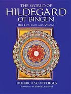 The world of Hildegard of Bingen : her life, times, and visions
