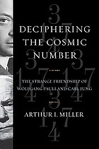 Deciphering the cosmic number : the strange friendship of Wolfgang Pauli and Carl Jung