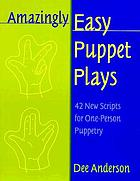 Amazingly easy puppet plays : 42 new scripts for one-person puppetry