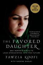 The favored daughter : one woman's fight to lead Afghanistan into the future