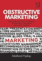 Obstructive marketing : restricting distribution of products and services in the age of asymmetric warfare