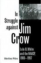 In struggle against Jim Crow : Lulu B. White and the NAACP, 1900-1957