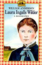 Laura Ingalls Wilder : a biography