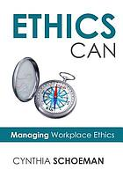 Ethics can : managing workplace ethics