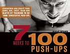 7 weeks to 100 push-ups : strengthen and sculpt your arms, abs, chest, back and glutes by training to do 100 consecutive push-ups
