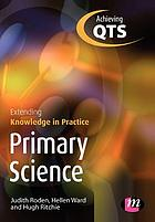 Primary science : extending knowledge in practice