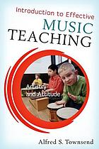 Introduction to effective music teaching : artistry and attitude