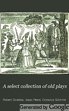 A select collection of old plays. : In twelve volumes.