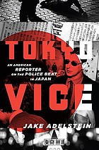 Tokyo vice : an American reporter on the police beat in Japan