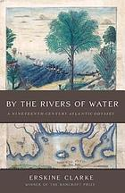 By the rivers of water : a nineteenth-century Atlantic odyssey