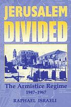 Jerusalem divided : the armistice regime, 1947-1967
