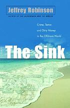 The sink : crime, terror and dirty money in the offshore world