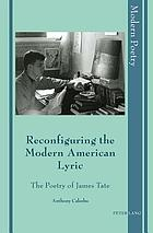 Reconfiguring the Modern American Lyric : the Poetry of James Tate.