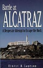 Battle at Alcatraz : a desperate attempt to escape the Rock