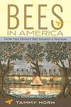 Bees in America : how the honey bee shaped a nation