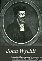John Wyclif, last of the schoolmen and first of the English reformers;