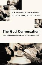 The God conversation : using stories and illustrations to explain your faith