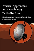 Practical approaches to dramatherapy : the shield of Perseus