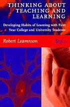 Thinking about teaching and learning : developing habits of learning with first year college and university students