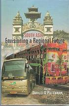 South Asia : envisioning a regional future