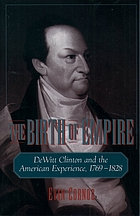 The birth of empire : DeWitt Clinton and the American experience, 1769-1828