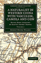 A naturalist in western China, with vasculum, camera, and gun : being some account of eleven years' travel, exploration, and observation in the more remote parts of the Flowery kingdom