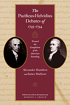 The Pacificus-Helvidius debates of 1793-1794 : toward the completion of the American founding
