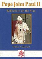 Pope John Paul II : reflections on the man