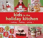 Kids in the holiday kitchen : making, baking, giving