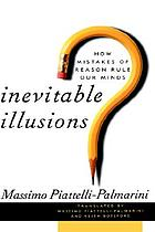 Inevitable illusions : how mistakes of reason rule our minds