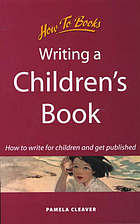 Writing a children's book : how to write for children and get published