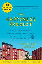 The happiness project : or why I spent a year trying to sing in the morning, clean my closets, fight right, read Aristotle, and generally have more fun