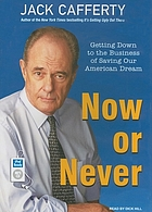 Now or never : getting down to the business of saving our American dream