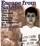 Escape from Saigon : how a Vietnam War orphan became an American boy