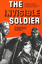 The invisible soldier : the experience of the Black soldier, World War II