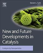 New and Future Developments in Catalysis : Catalysis by Nanoparticles.