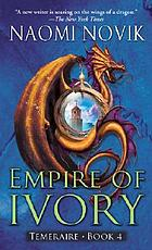 Temeraire: Empire of Ivory ; Book 4.