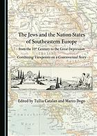 The Jews and the nation-states of Southeastern Europe from the 19th century to the Great Depression : combining viewpoints on a controversial story