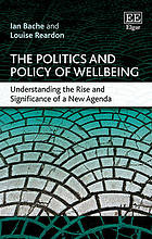 The Politics and Policy of Wellbeing : Understanding the Rise and Significance of a New Agenda.