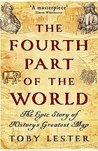 The fourth part of the world : the epic story of history's greatest map