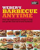 Weber's barbecue anytime : over 190 inspirational recipes to help you get the most out of your barbecue