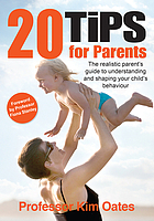 20 tips for parents : the realistic parent's guide to understanding and shaping your child's behaviour