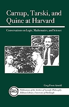 Carnap, Tarski, and Quine at Harvard : conversations on logic, mathematics, and science